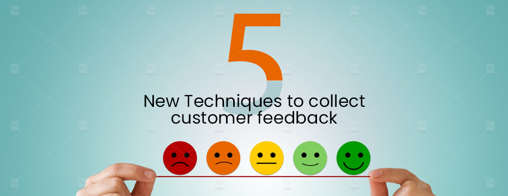 5 new techniques to collect customer feedback