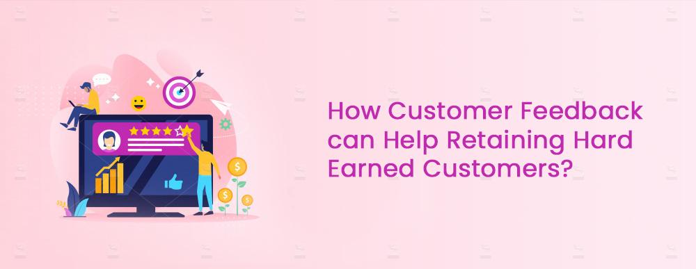 How-Customer-Feedback-Can-Help-Retaining-Hard-Earned-Customers