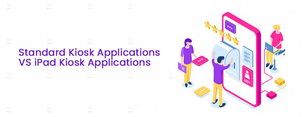 Standard-Kiosk-Applications-VS-iPad-Kiosk-Applications