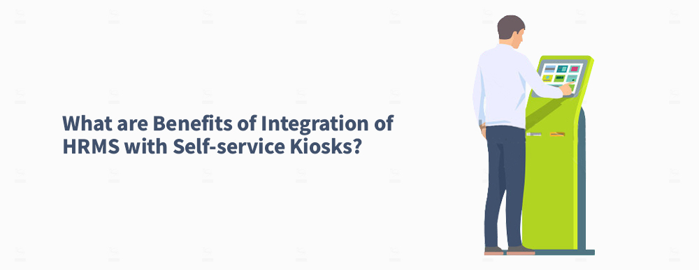What-are-Benefits-of-Integration-of-HRMS-with-Self-service-Kiosks