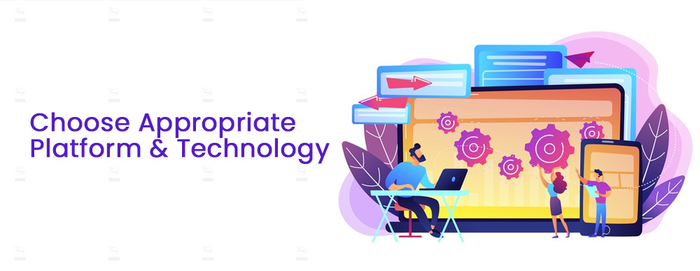 Choose Appropriate Platform and Technology