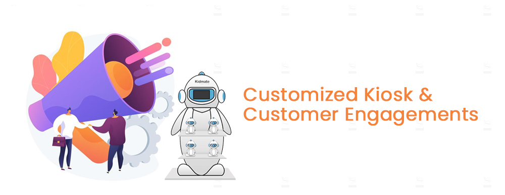 Customized Kiosk and Customer Engagements