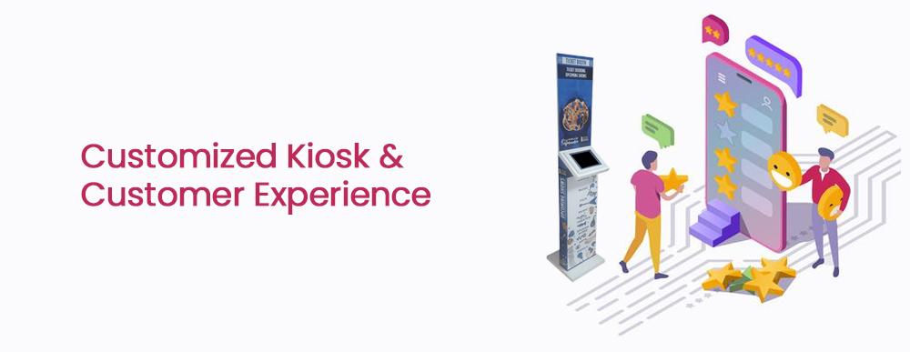 Customized Kiosk and Customer Experience
