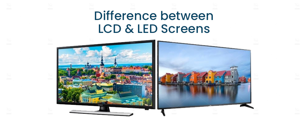 Difference between LCD and LED Screens