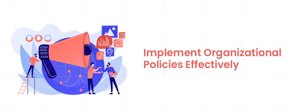 Implement Organizational Policies Effectively