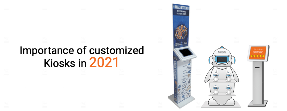 Importance of customized Kiosks in 2021