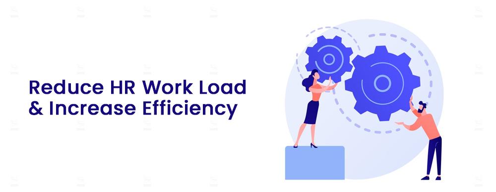 Reduce HR Work Load and Increase Efficiency
